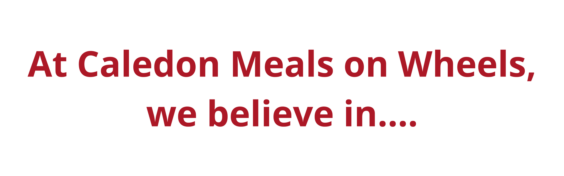 At Caledon Meals on Wheels, we believe in.... copy.png